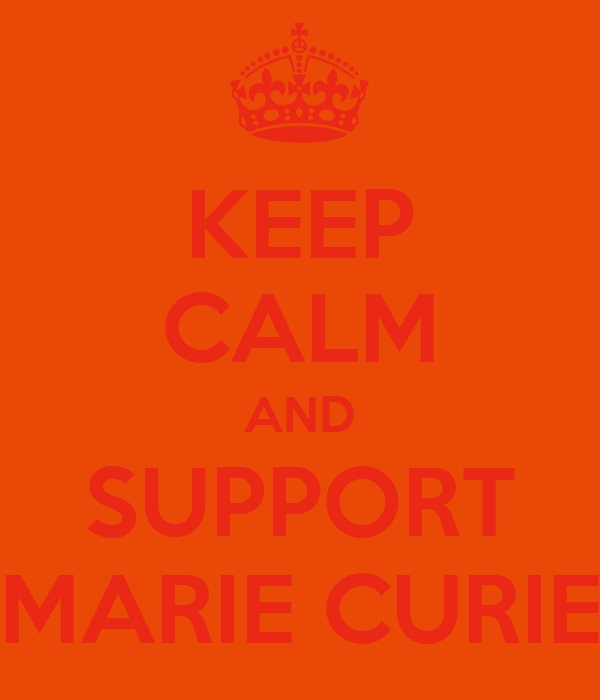 KEEP CALM AND SUPPORT MARIE CURIE