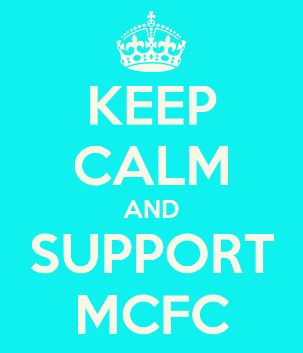KEEP CALM AND SUPPORT MCFC