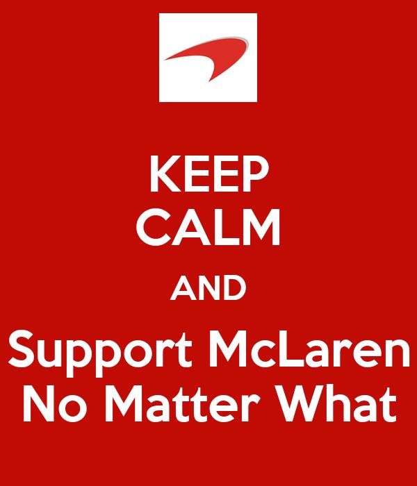KEEP CALM AND Support McLaren No Matter What