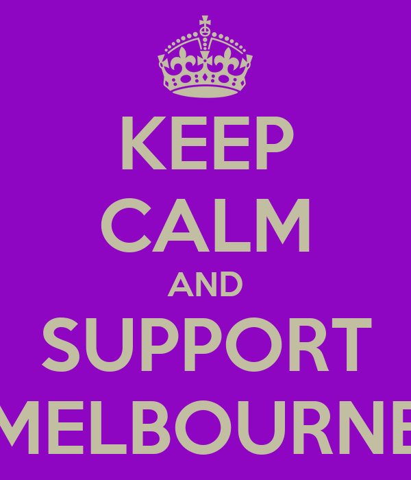 KEEP CALM AND SUPPORT MELBOURNE