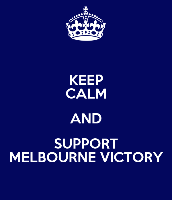 KEEP CALM AND SUPPORT MELBOURNE VICTORY