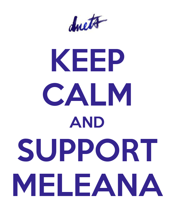 KEEP CALM AND SUPPORT MELEANA