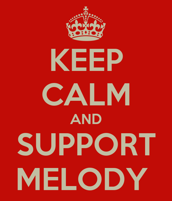 KEEP CALM AND SUPPORT MELODY
