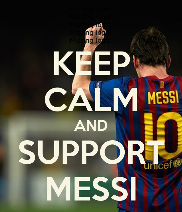 KEEP CALM AND SUPPORT MESSI