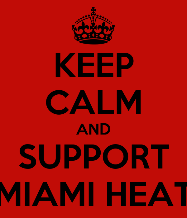 KEEP CALM AND SUPPORT MIAMI HEAT