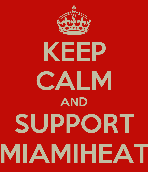 KEEP CALM AND SUPPORT MIAMIHEAT