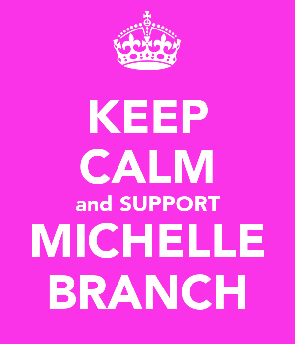 KEEP CALM and SUPPORT MICHELLE BRANCH