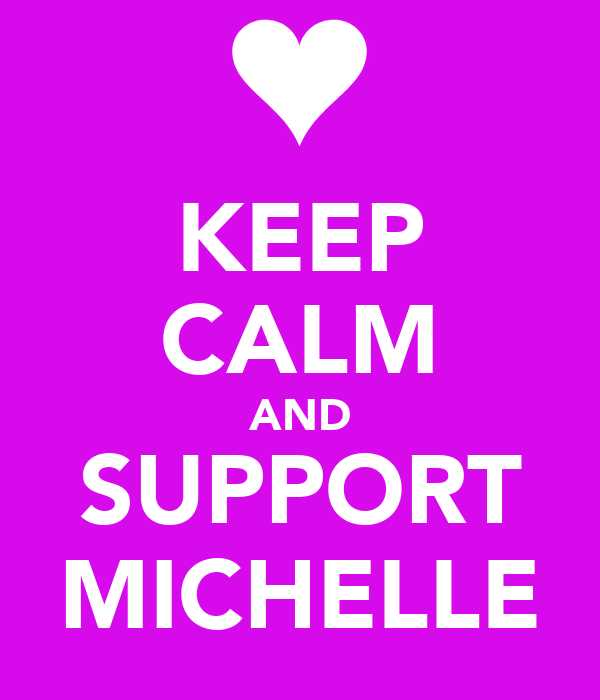 KEEP CALM AND SUPPORT MICHELLE