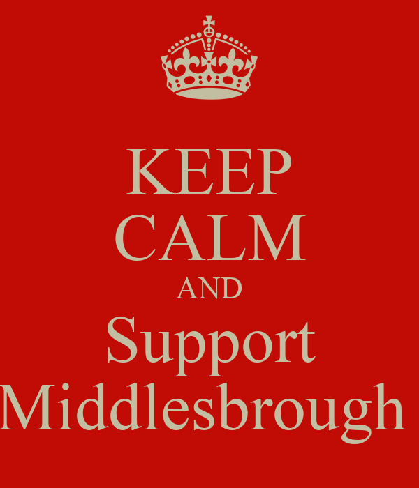 KEEP CALM AND Support Middlesbrough