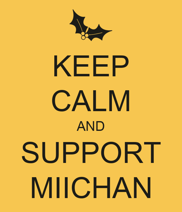 KEEP CALM AND SUPPORT MIICHAN