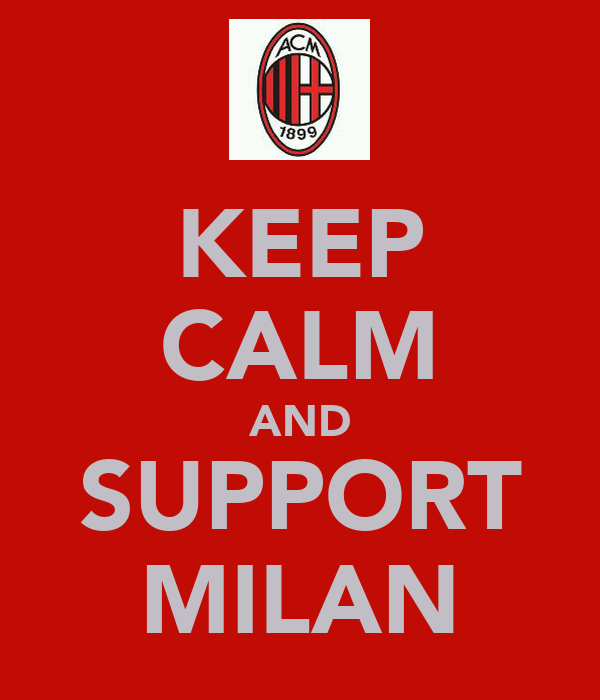 KEEP CALM AND SUPPORT MILAN