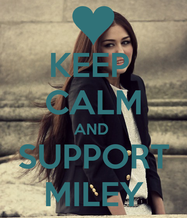 KEEP  CALM AND  SUPPORT MILEY