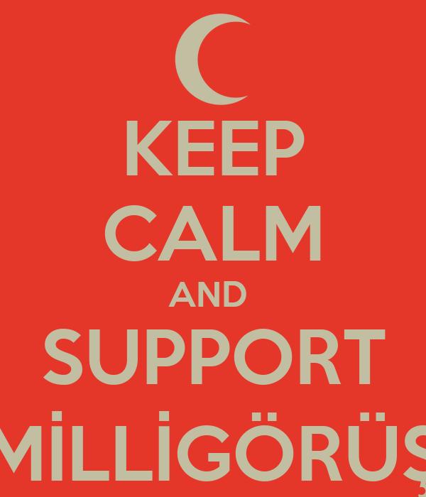 KEEP CALM AND  SUPPORT MİLLİGÖRÜŞ