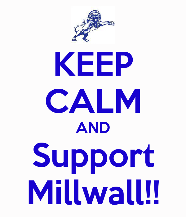 KEEP CALM AND Support Millwall!!