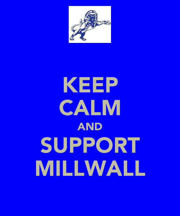 KEEP CALM AND SUPPORT MILLWALL