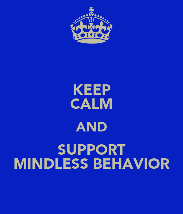 KEEP CALM AND SUPPORT MINDLESS BEHAVIOR