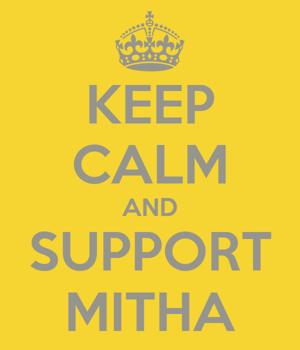 KEEP CALM AND SUPPORT MITHA