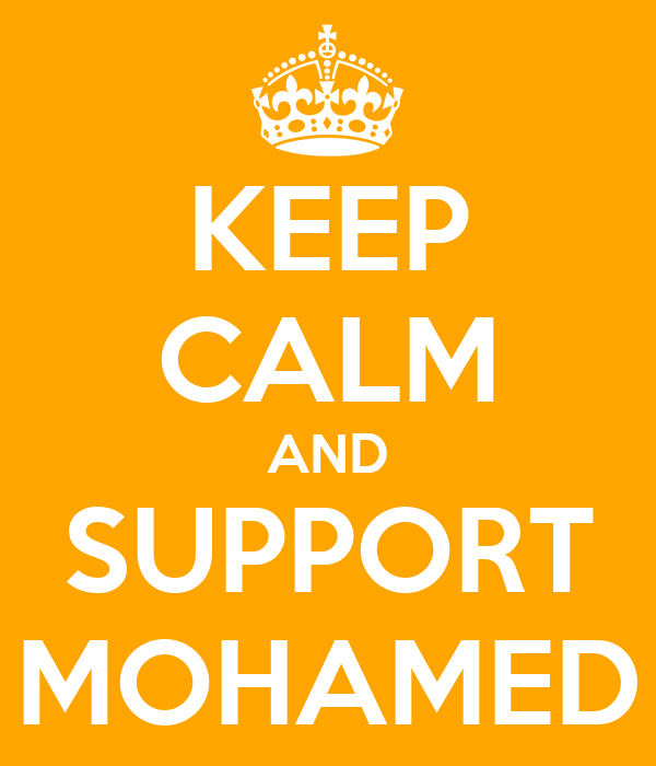 KEEP CALM AND SUPPORT MOHAMED