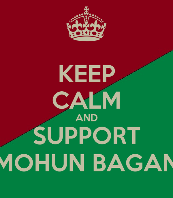 KEEP CALM AND SUPPORT MOHUN BAGAN