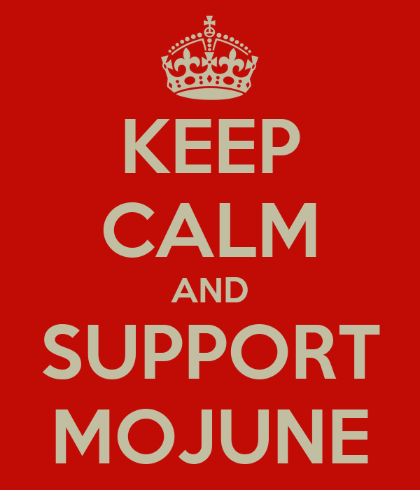 KEEP CALM AND SUPPORT MOJUNE