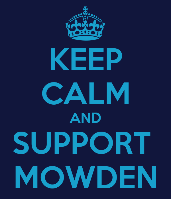 KEEP CALM AND SUPPORT  MOWDEN