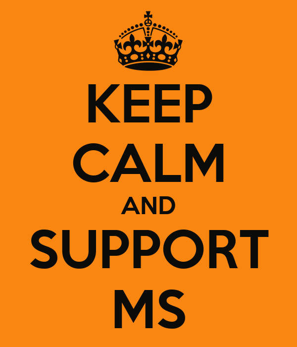 KEEP CALM AND SUPPORT MS