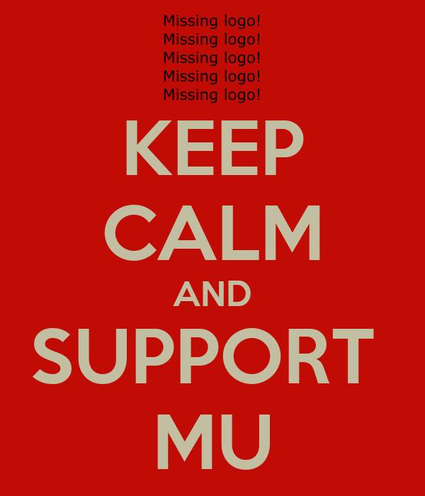 KEEP CALM AND SUPPORT  MU