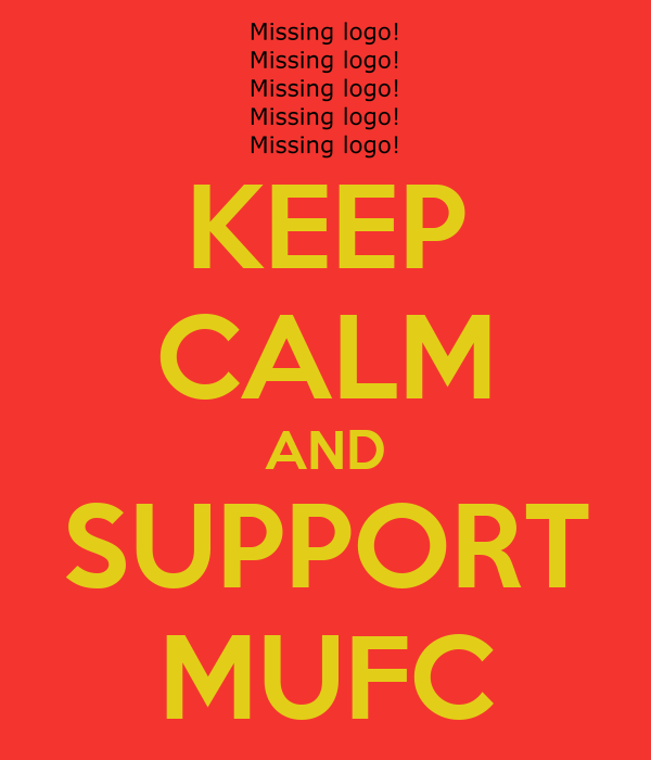 KEEP CALM AND SUPPORT MUFC
