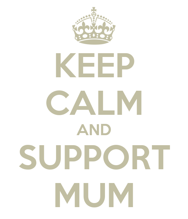 KEEP CALM AND SUPPORT MUM