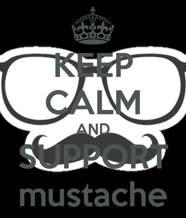 KEEP CALM AND SUPPORT mustache