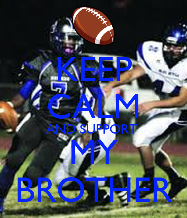 KEEP CALM AND SUPPORT  MY BROTHER