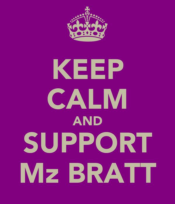 KEEP CALM AND SUPPORT Mz BRATT