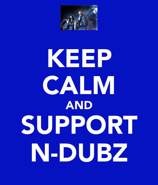 KEEP CALM AND SUPPORT N-DUBZ