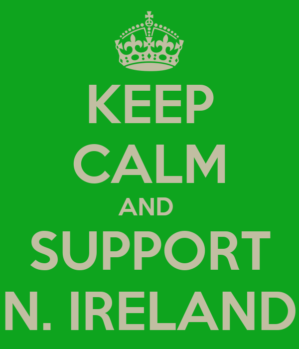 KEEP CALM AND  SUPPORT N. IRELAND