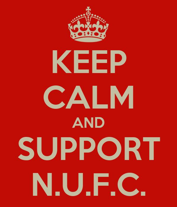 KEEP CALM AND SUPPORT N.U.F.C.
