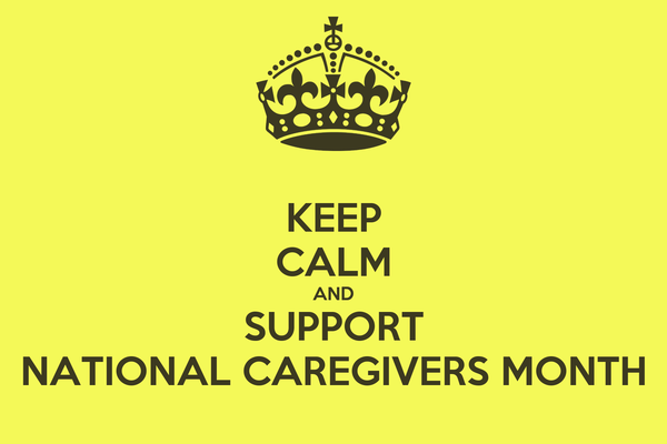 KEEP CALM AND SUPPORT NATIONAL CAREGIVERS MONTH