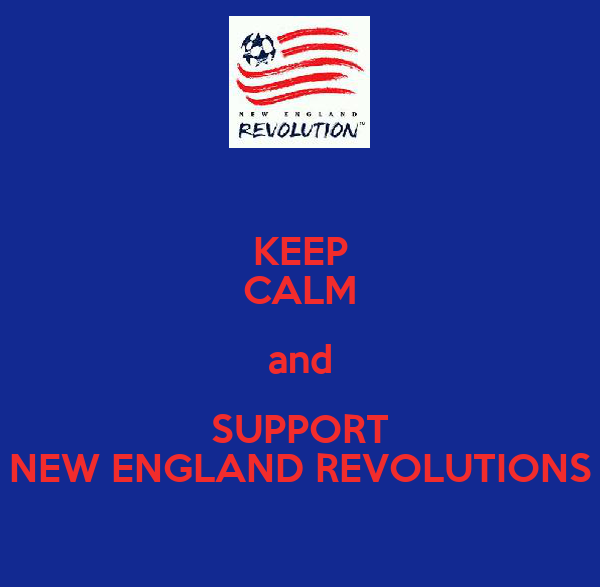 KEEP CALM and SUPPORT NEW ENGLAND REVOLUTIONS