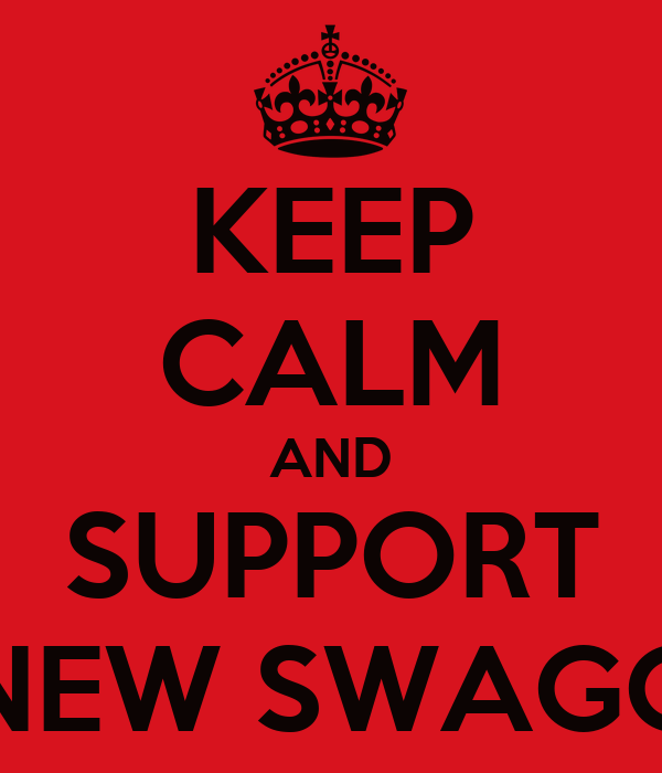 KEEP CALM AND SUPPORT NEW SWAGG
