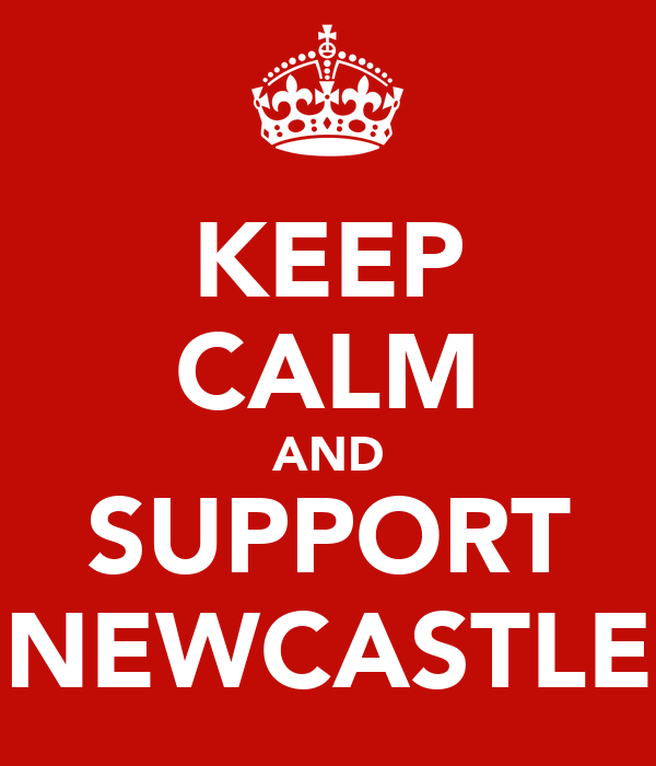 KEEP CALM AND SUPPORT NEWCASTLE
