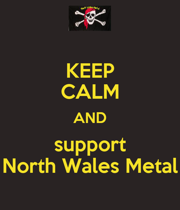 KEEP CALM AND support North Wales Metal