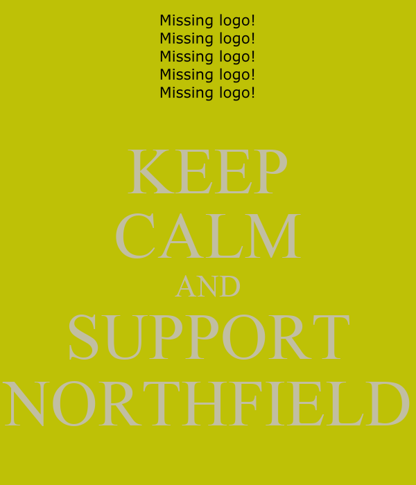 KEEP CALM AND SUPPORT NORTHFIELD