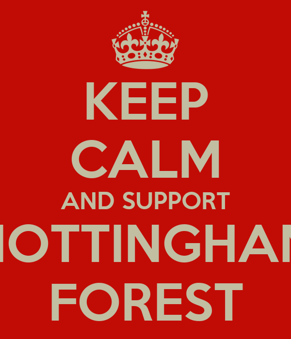 KEEP CALM AND SUPPORT NOTTINGHAM FOREST