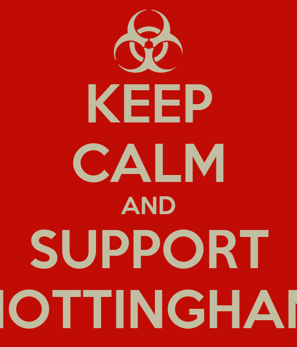 KEEP CALM AND SUPPORT NOTTINGHAM