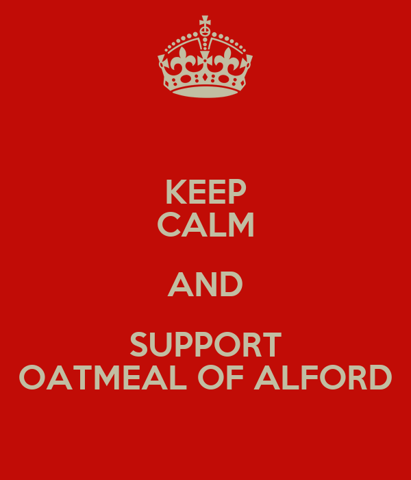 KEEP CALM AND SUPPORT OATMEAL OF ALFORD