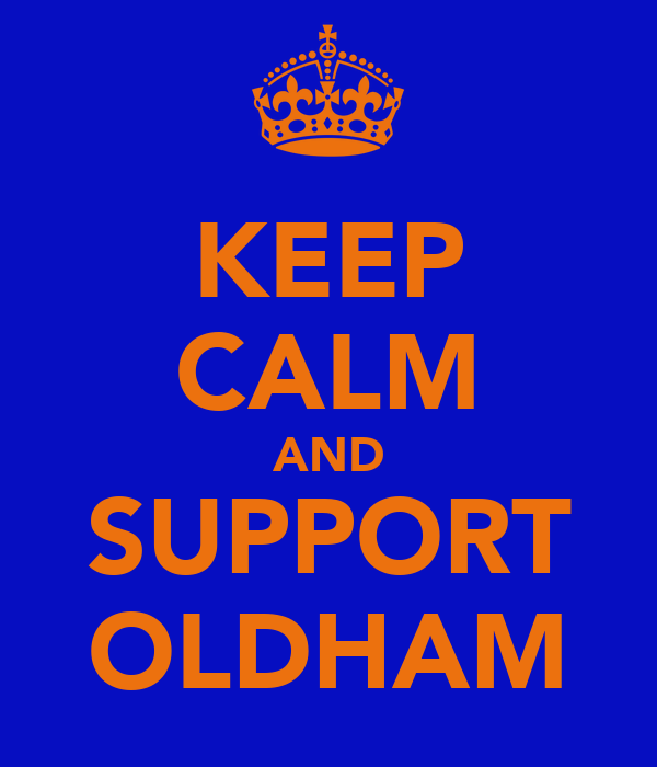 KEEP CALM AND SUPPORT OLDHAM