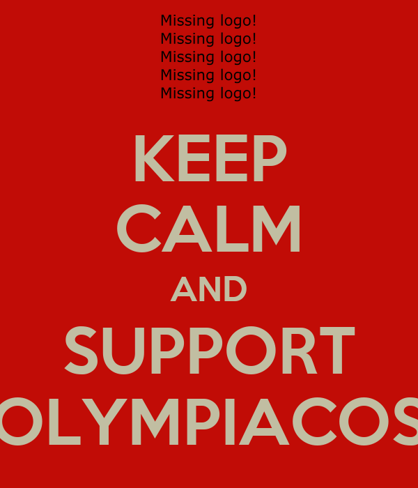 KEEP CALM AND SUPPORT OLYMPIACOS