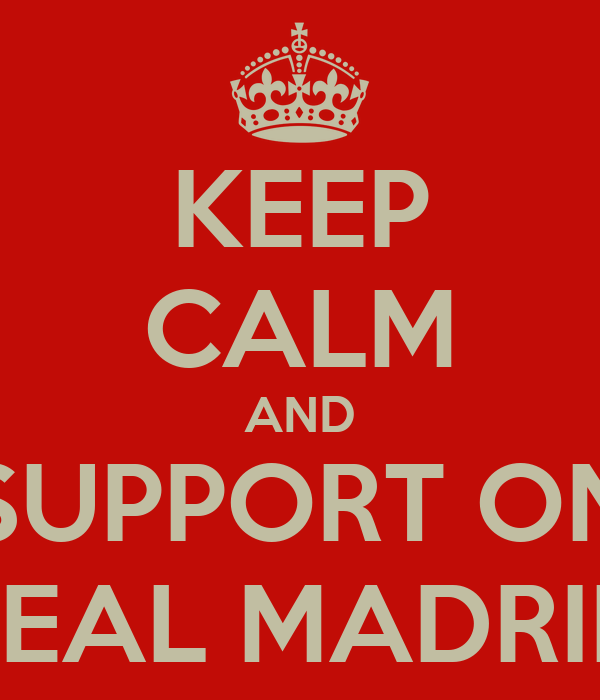 KEEP CALM AND SUPPORT ON REAL MADRID
