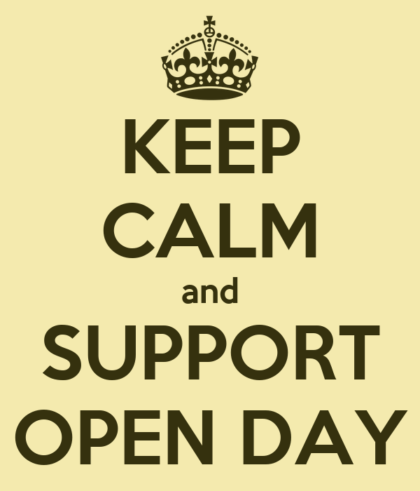 KEEP CALM and SUPPORT OPEN DAY