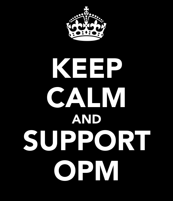 KEEP CALM AND SUPPORT OPM