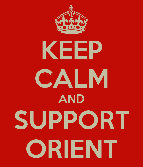 KEEP CALM AND SUPPORT ORIENT